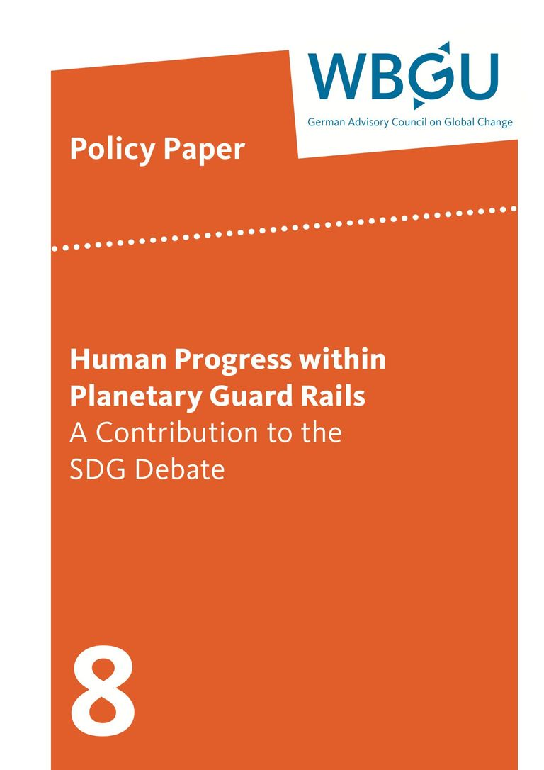 WBGU Policy Paper 8, Berlin 2014: Human Progress within Planetary Guardrails: a Contribution to the SDG Debate